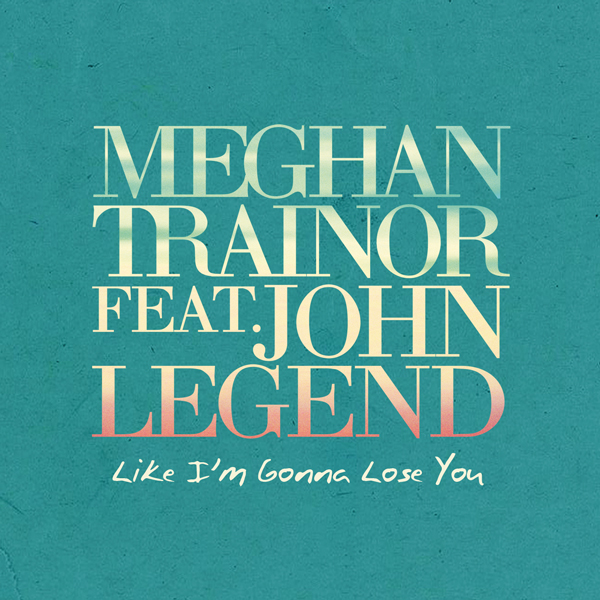 Meghan trainor feat john legend like im gonna lose you s