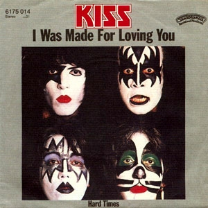 Kiss i was made for loving you
